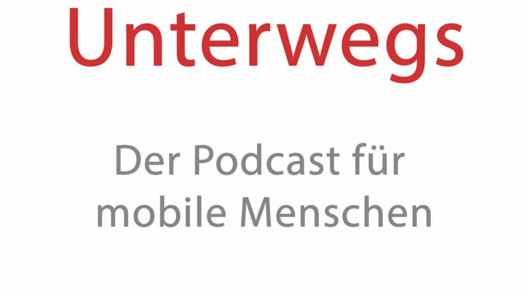 Unterwegs - der Podcast für mobile Menschen